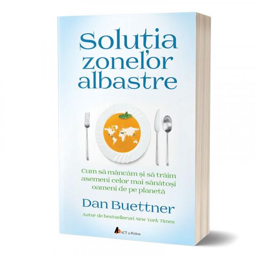 Soluția Zonelor Albastre: Cum să mâncăm și să trăim asemenea celor mai sănătoși oameni de pe planetă