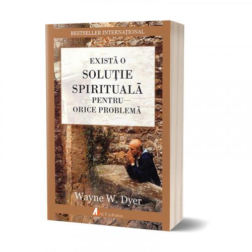 Există o soluție spirituală pentru orice problemă. Reînvață să trăiești!