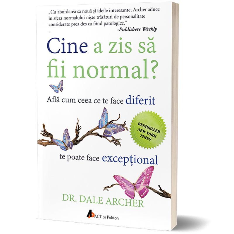 Cine a zis să fii normal?  Află cum ceea ce te face diferit te poate face excepţional; Dale Archer