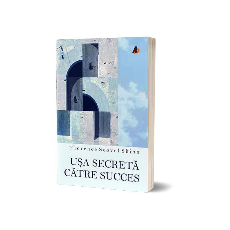 Ușa secretă către succes; Florence Scovel Shinn
