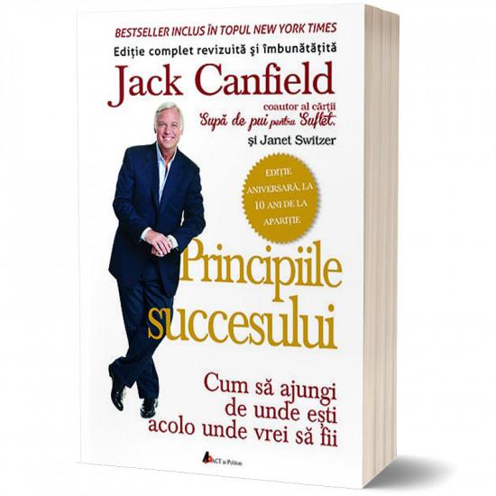 Principiile succesului - Cum să ajungi de unde ești acolo unde vrei sa fii