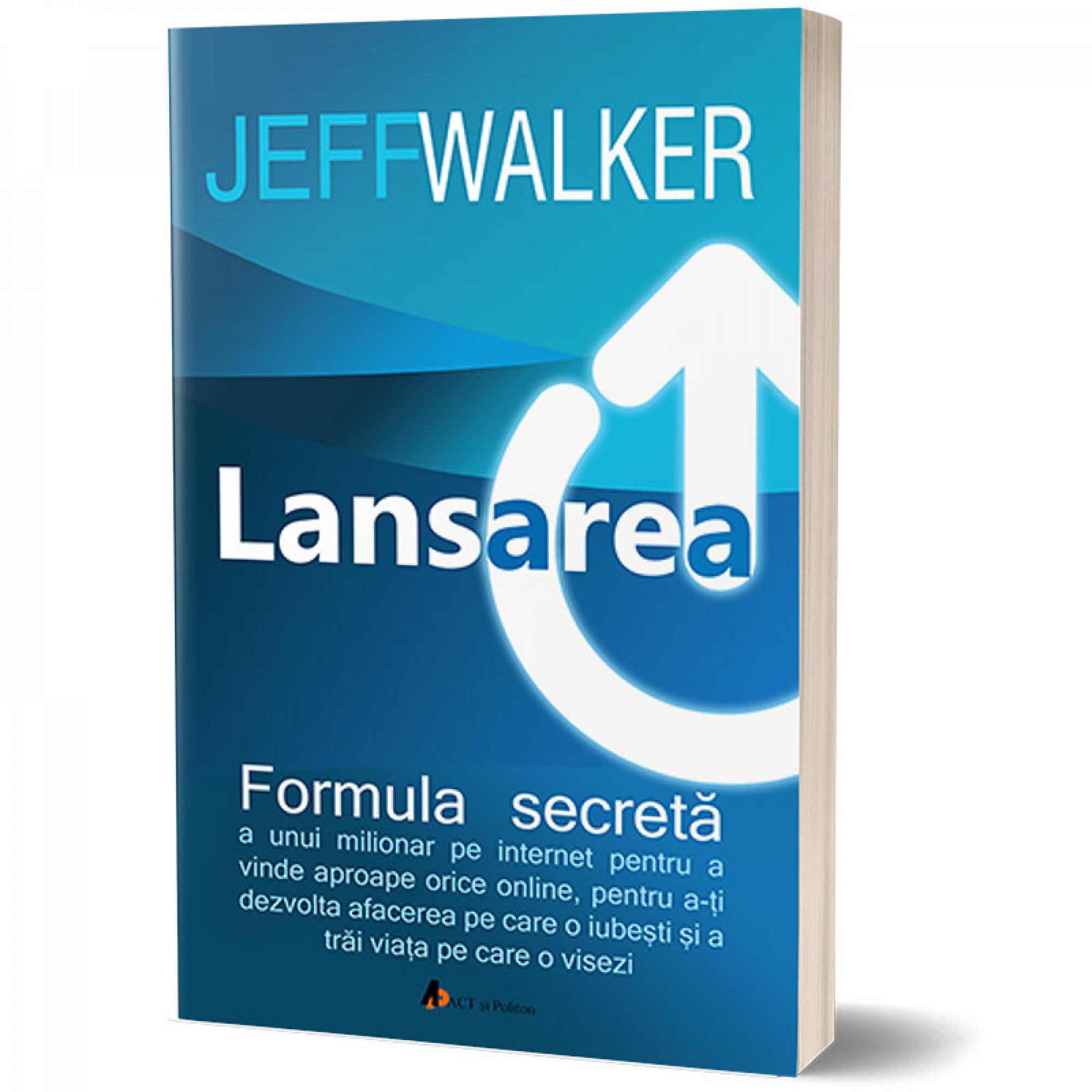 Lansarea. Formula secretă a unui milionar pe Internet pentru a vinde aproape orice online, pentru a-ți dezvolta afacerea pe care o iubești și a trăi viața pe care o visezi