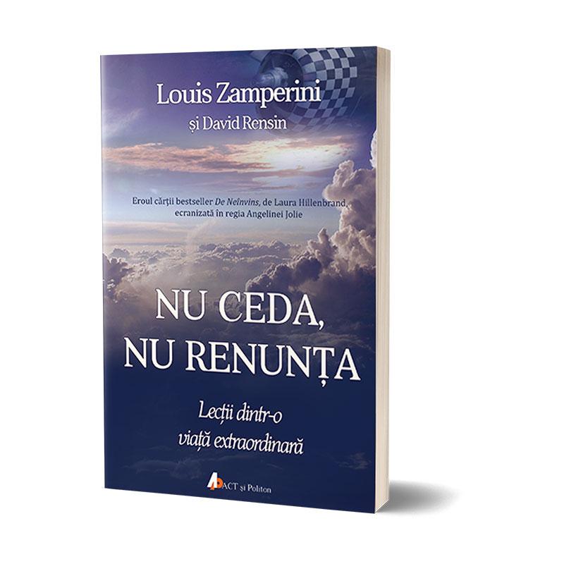 Nu ceda, nu renunța; Louis Zamperini; David Rensin