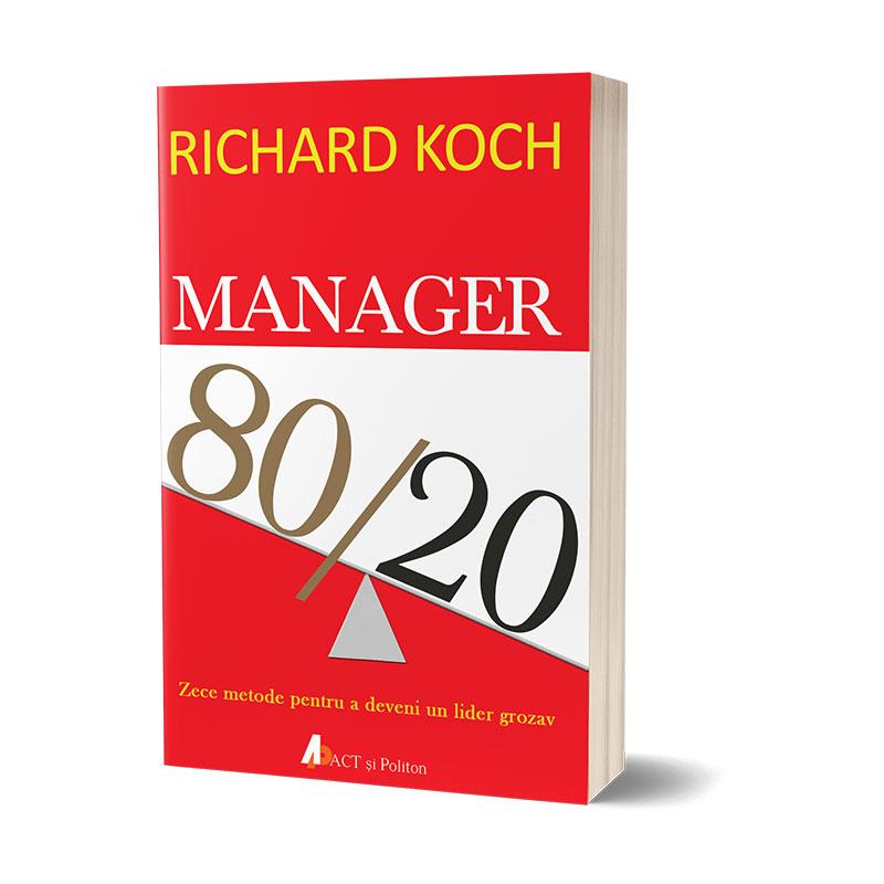 Manager 80/20. Zece metode pentru a deveni un lider grozav; Richard Koch