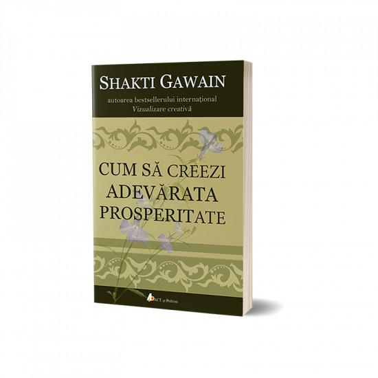 Coperta Carte Cum sa creezi adevarata prosperitate - Shakti Gawain | Dezvoltare personala