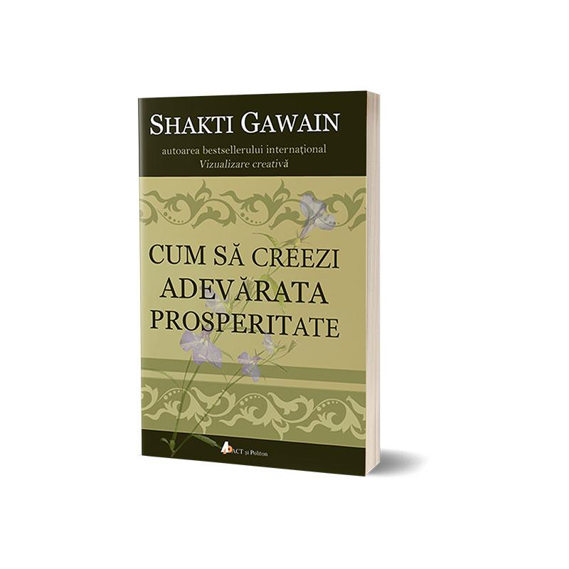 Cum să creezi adevărata prosperitate;Shakti Gawain
