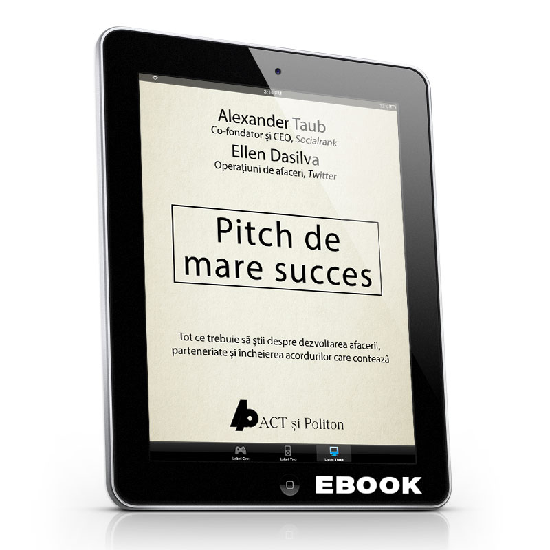 Pitch de mare succes - Tot ce trebuie să știi despre dezvoltarea afacerii, încheierea acordurilor; Alex Taub; Ellen DaSilva; eBook (PDF)