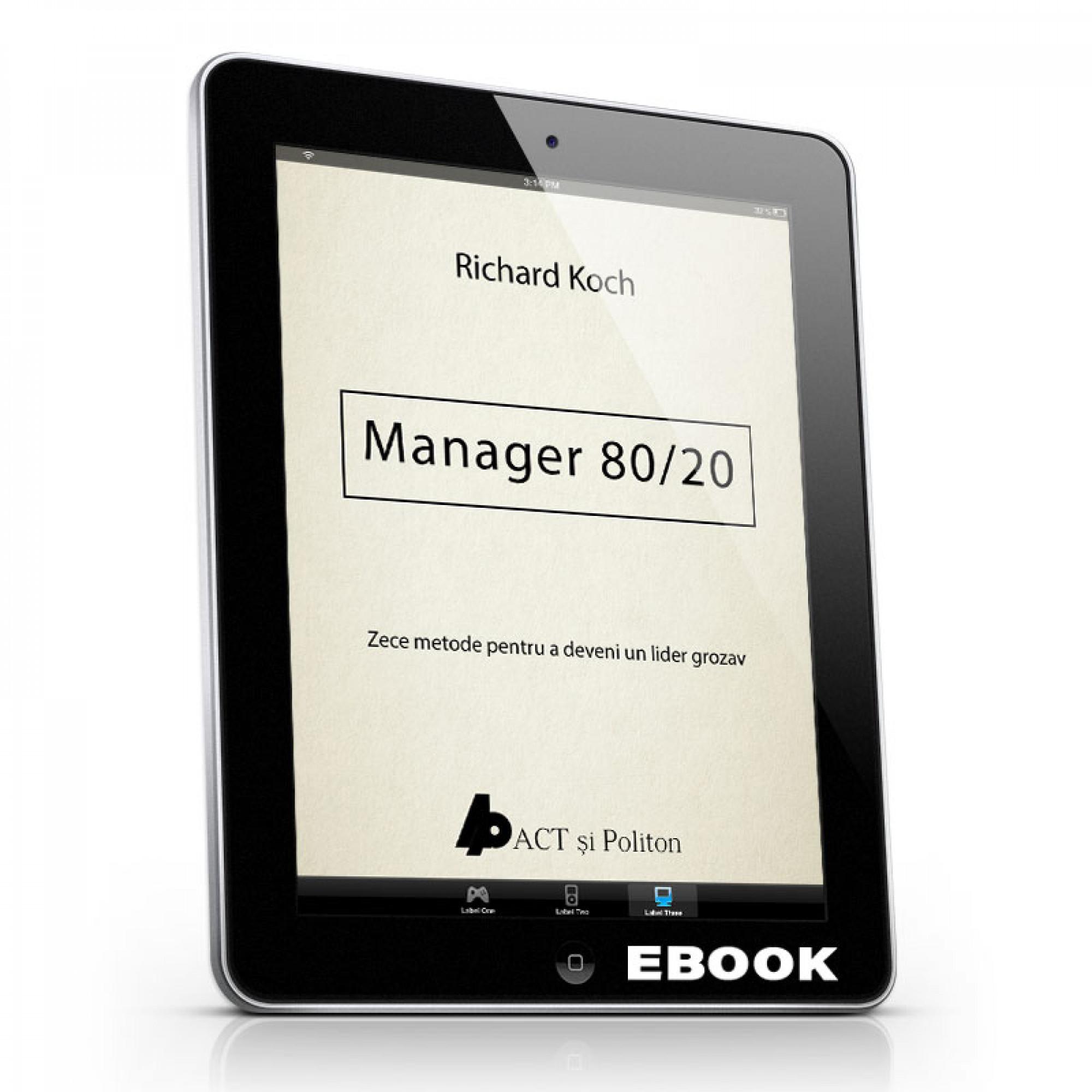Manager 80/20. Zece metode pentru a deveni un lider grozav.; Richard Koch