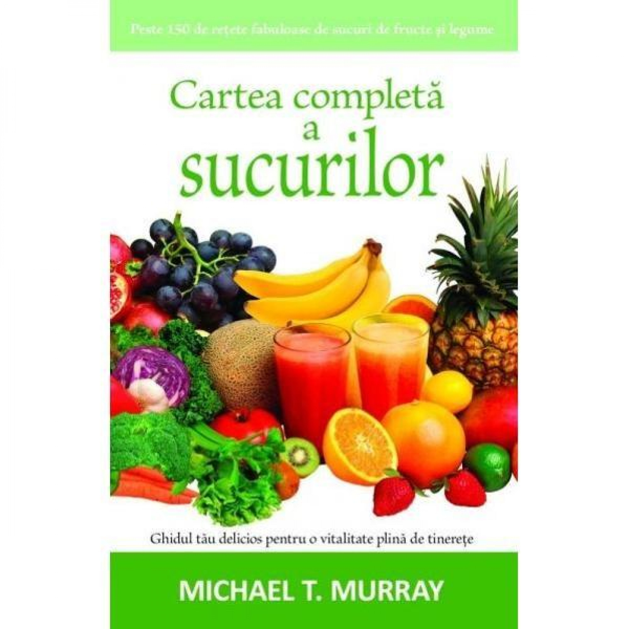 Cartea completă a sucurilor; Michael T. Murray