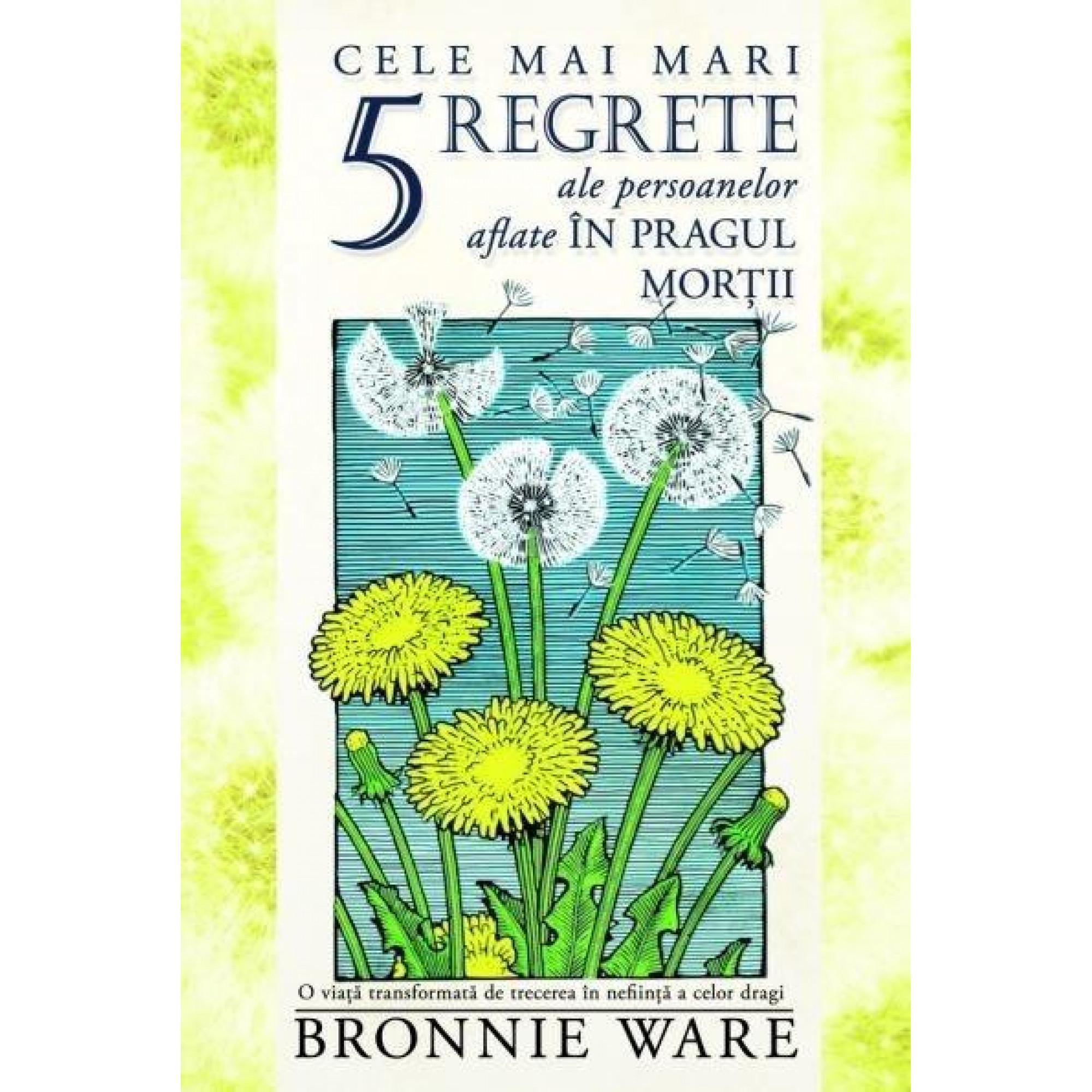 Cele mai mari 5 regrete ale persoanelor aflate în pragul morţii; Bronnie Ware