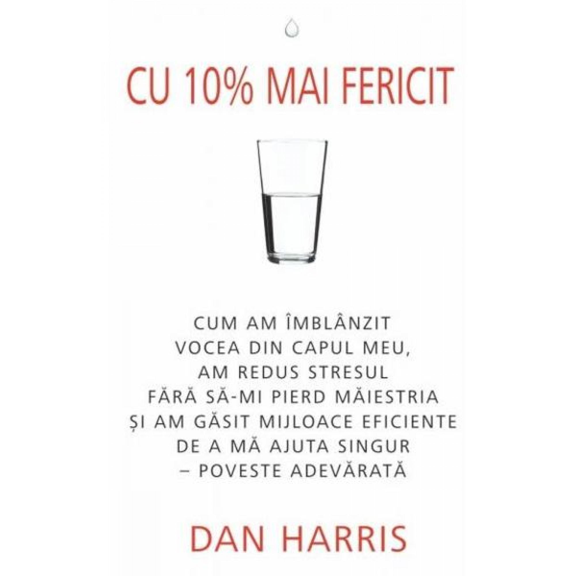 Cu 10% mai fericit; Dan Harris