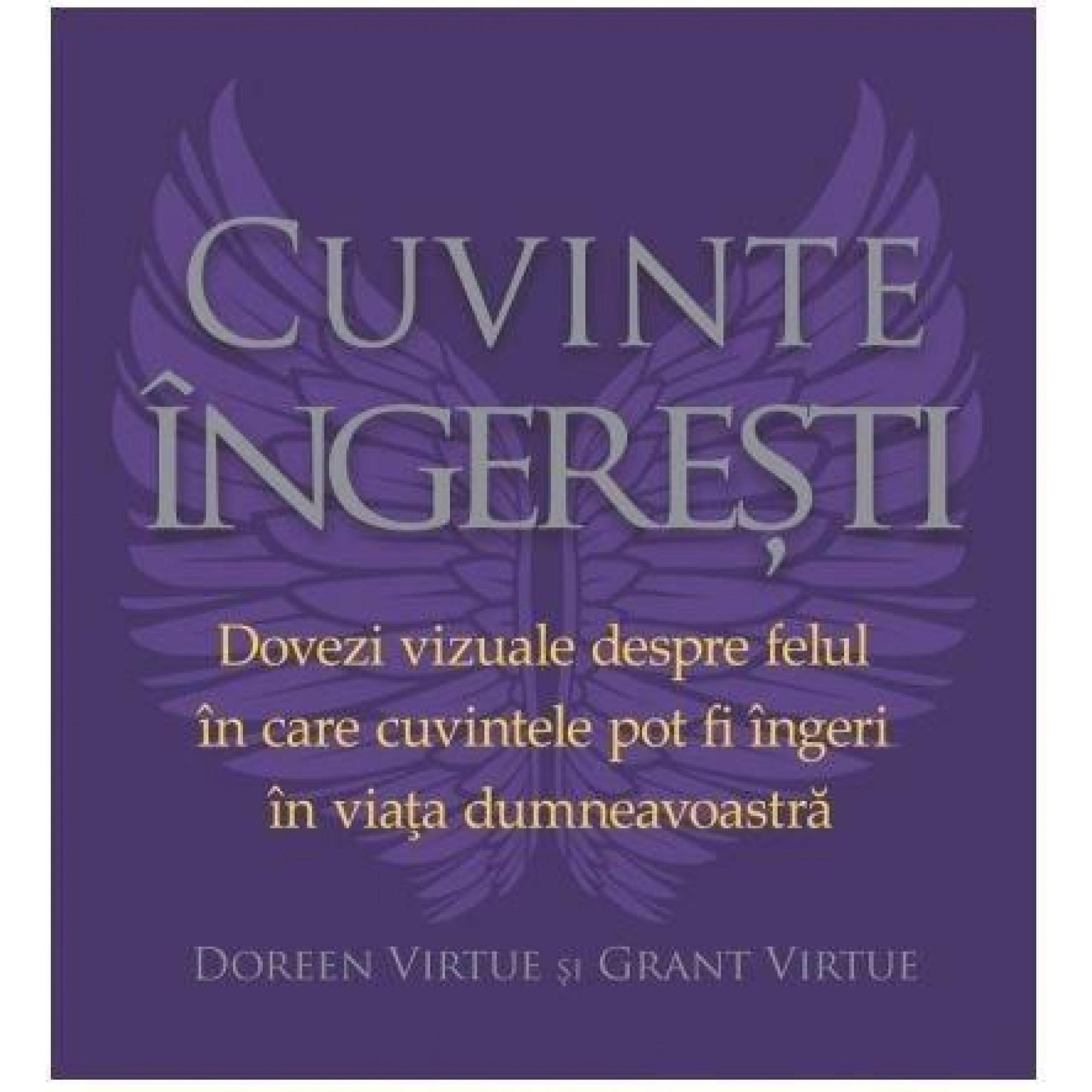 Cuvinte îngereşti. Dovezi vizuale despre felul în care cuvintele pot fi îngeri în viaţa dumneavoastră; Doreen Virtue, Grant Virtue