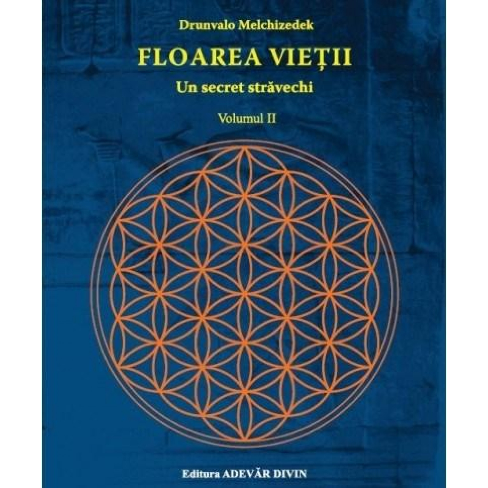 Floarea vieții. Volumul II; Drunvalo Melchizedek