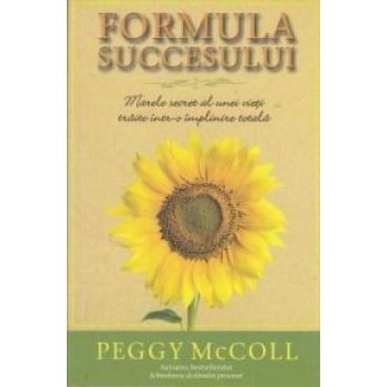 Formula succesului. Marele secret al unei vieţi trăite într-o împlinire totală