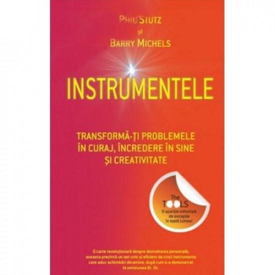 Instrumentele. Transformă-ţi problemele în curaj, încredere în sine şi creativitate