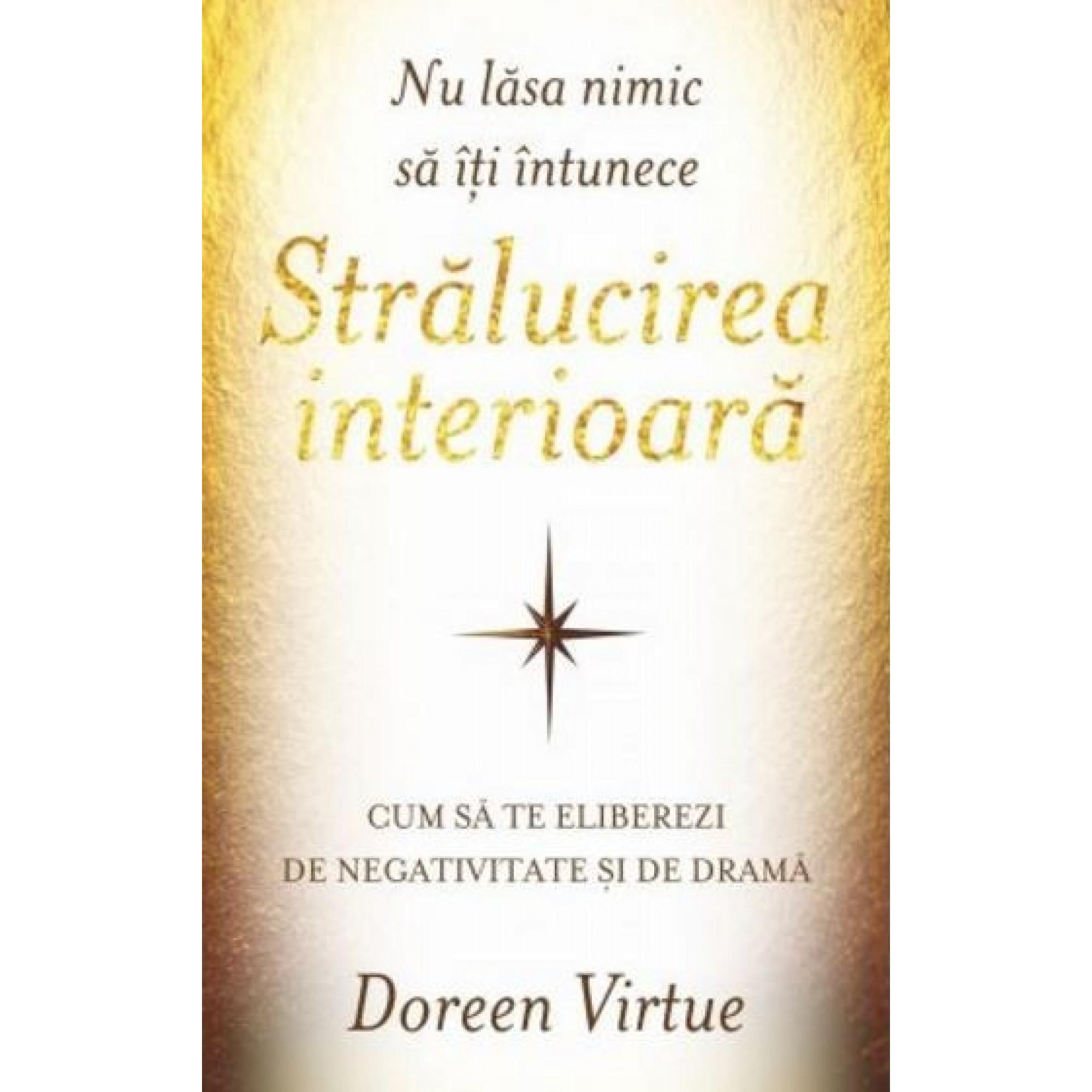 Nu lăsa nimic să îți întunece strălucirea interioară; Doreen Virtue