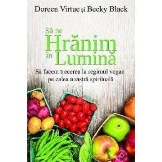 Să ne hrănim în lumină. Să facem trecerea la regimul vegan pe calea noastră spirituală