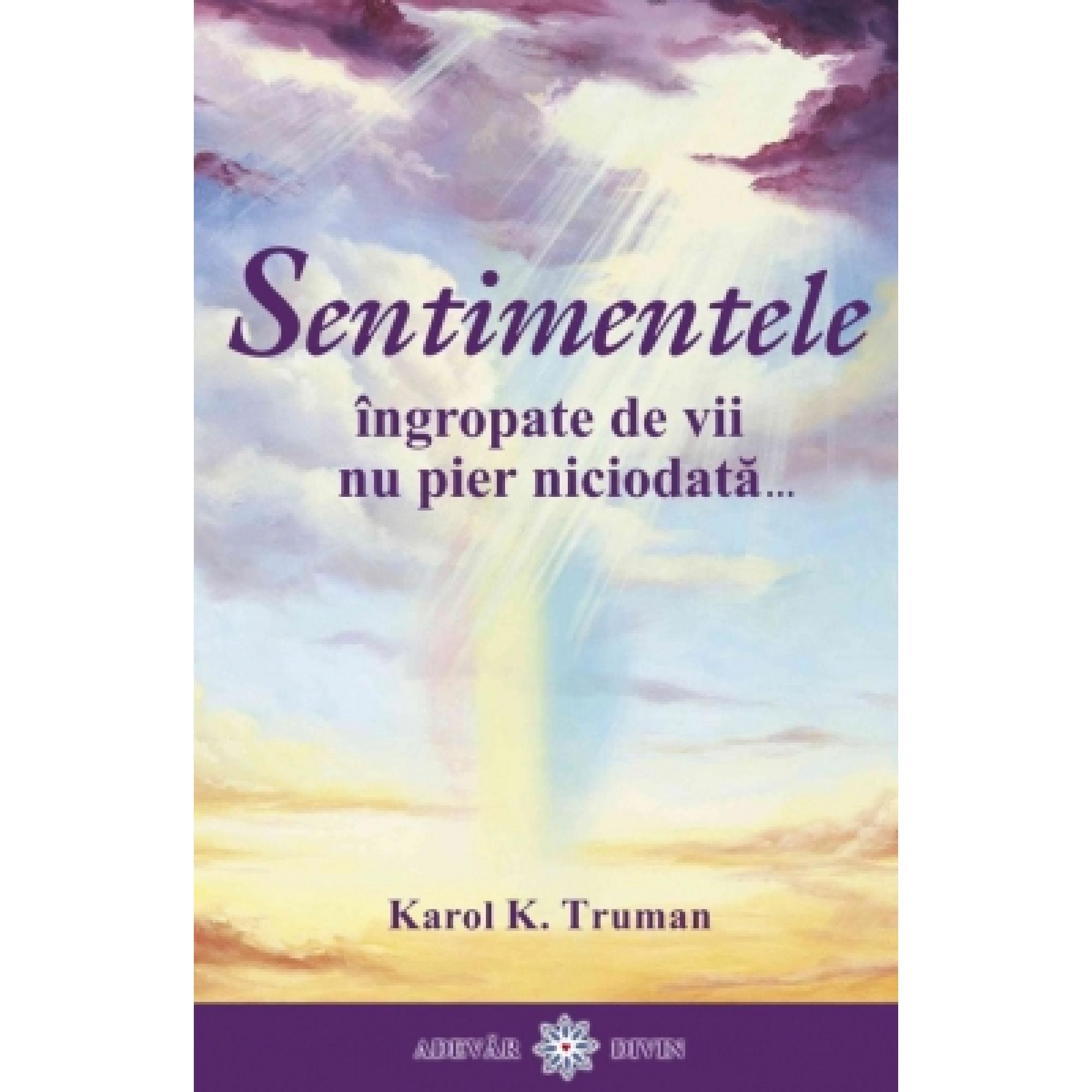 Sentimentele îngropate de vii nu pier niciodată...; Karol K. Truman
