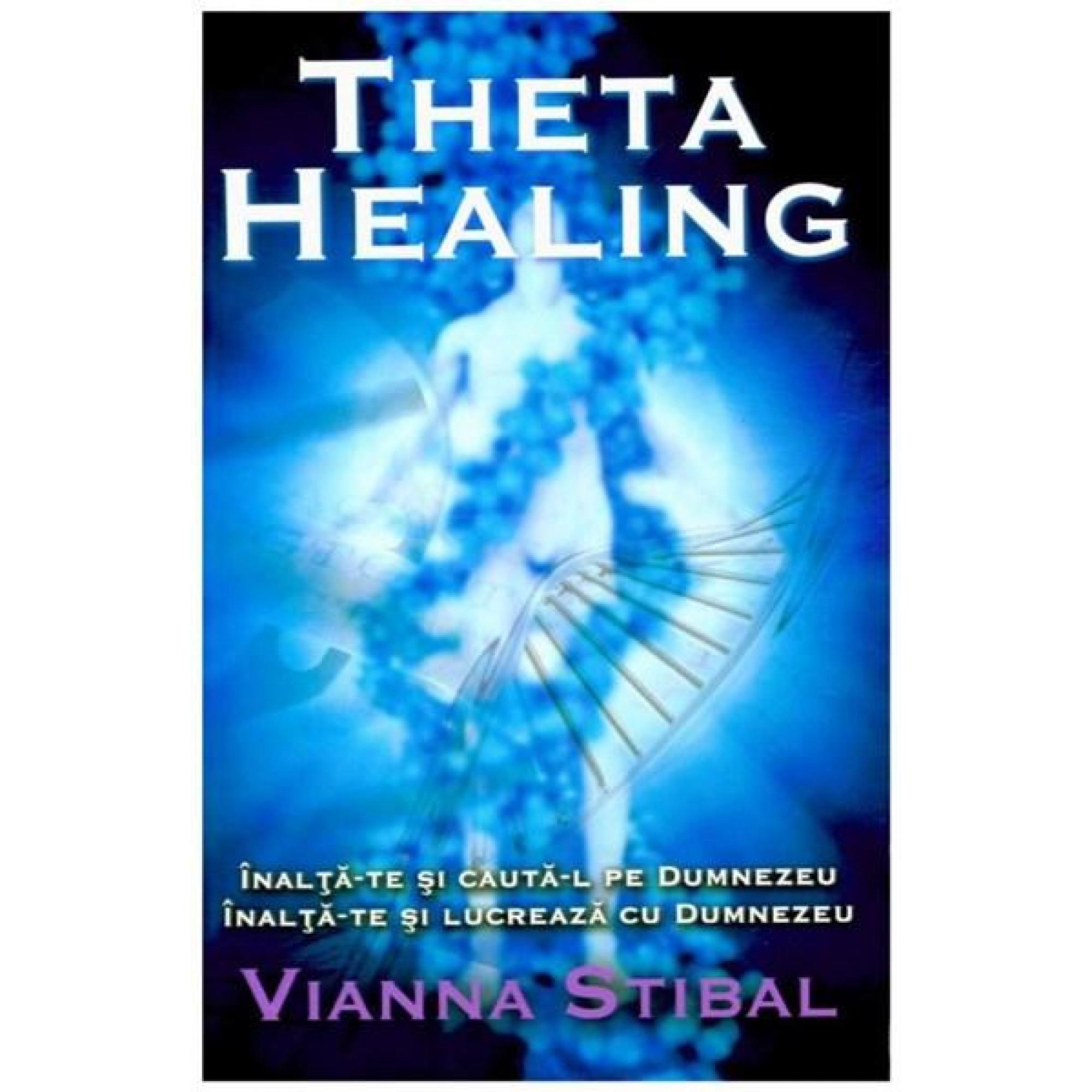 Theta Healing. Înalţă-te şi caută-L pe Dumnezeu. Înalţă-te şi lucrează cu Dumnezeu