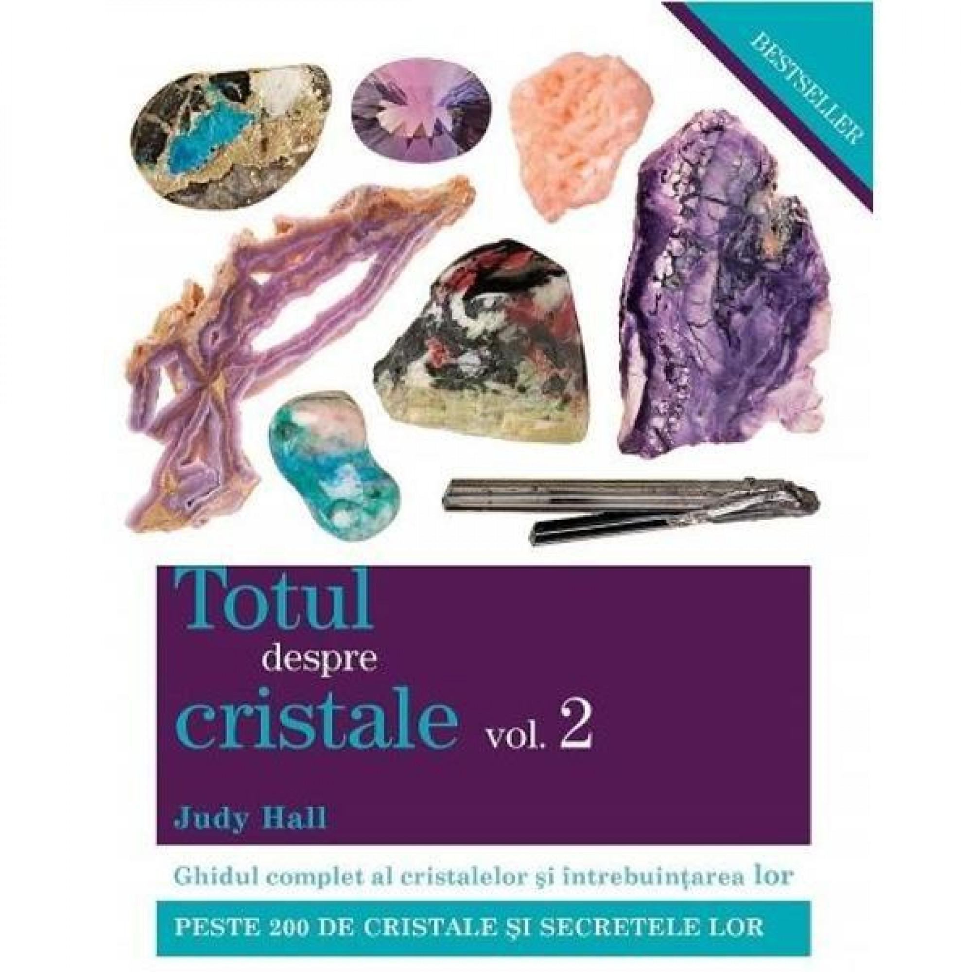 Totul despre cristale. Volumul II. Ghidul complet al cristalelor şi întrebuinţarea lor; Judy Hall