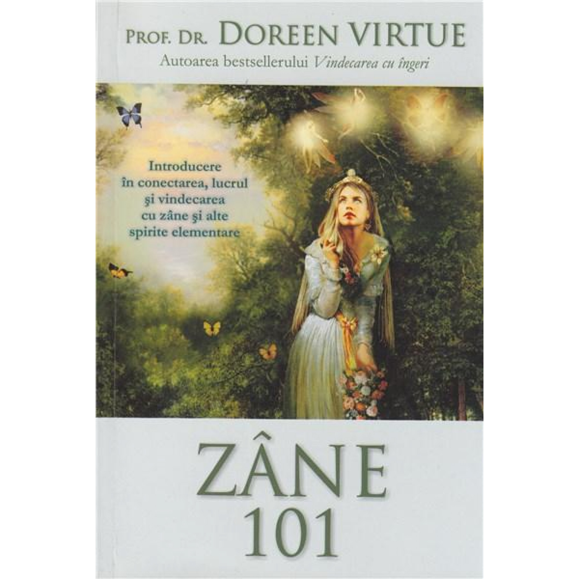 Zâne 101. Introducere în conectarea, lucrul şi vindecarea cu zâne şi alte spirite elementare; Doreen Virtue