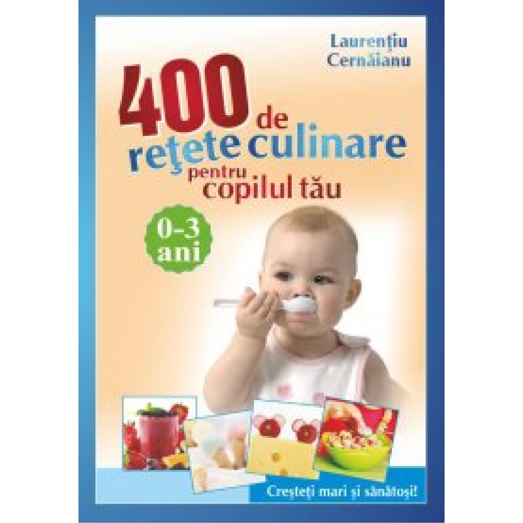 400 de rețete culinare pentru copilul tău