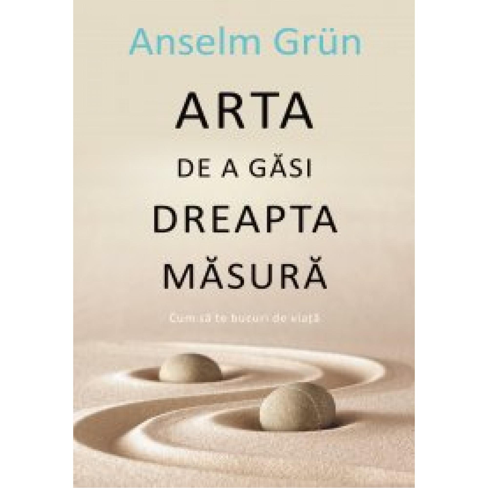 Arta de a găsi dreapta măsură; Anselm Grün