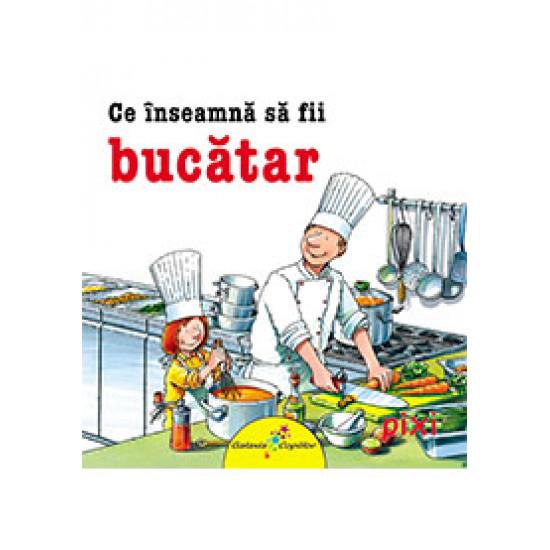 Ce înseamnă să fii bucătar