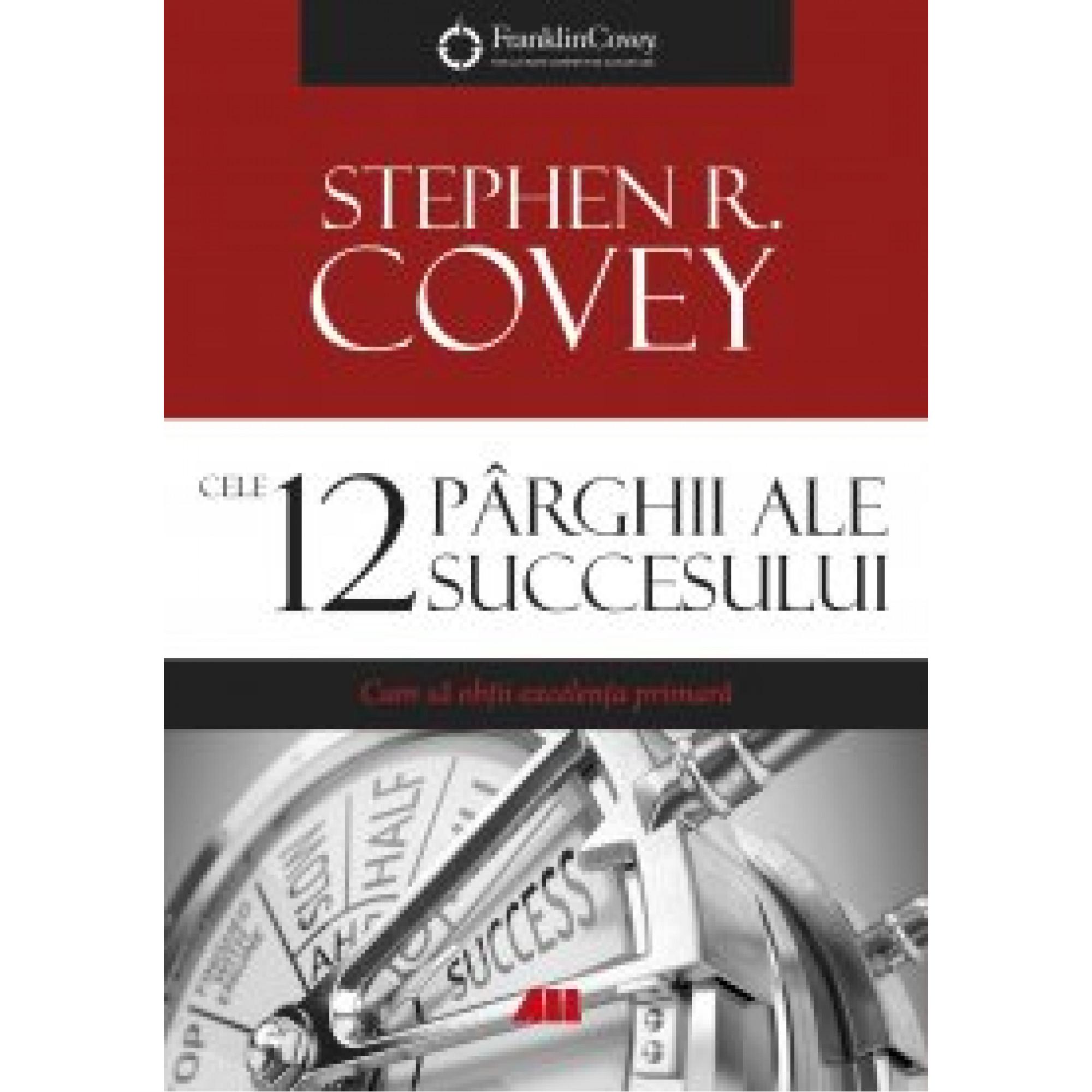 Cele 12 pârghii ale succesului; Stephen R. Covey