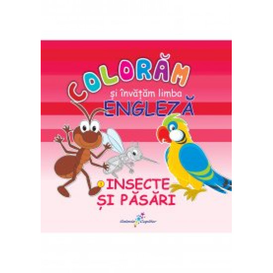 Colorăm și învățăm limba engleză. 3 - Insecte și păsări