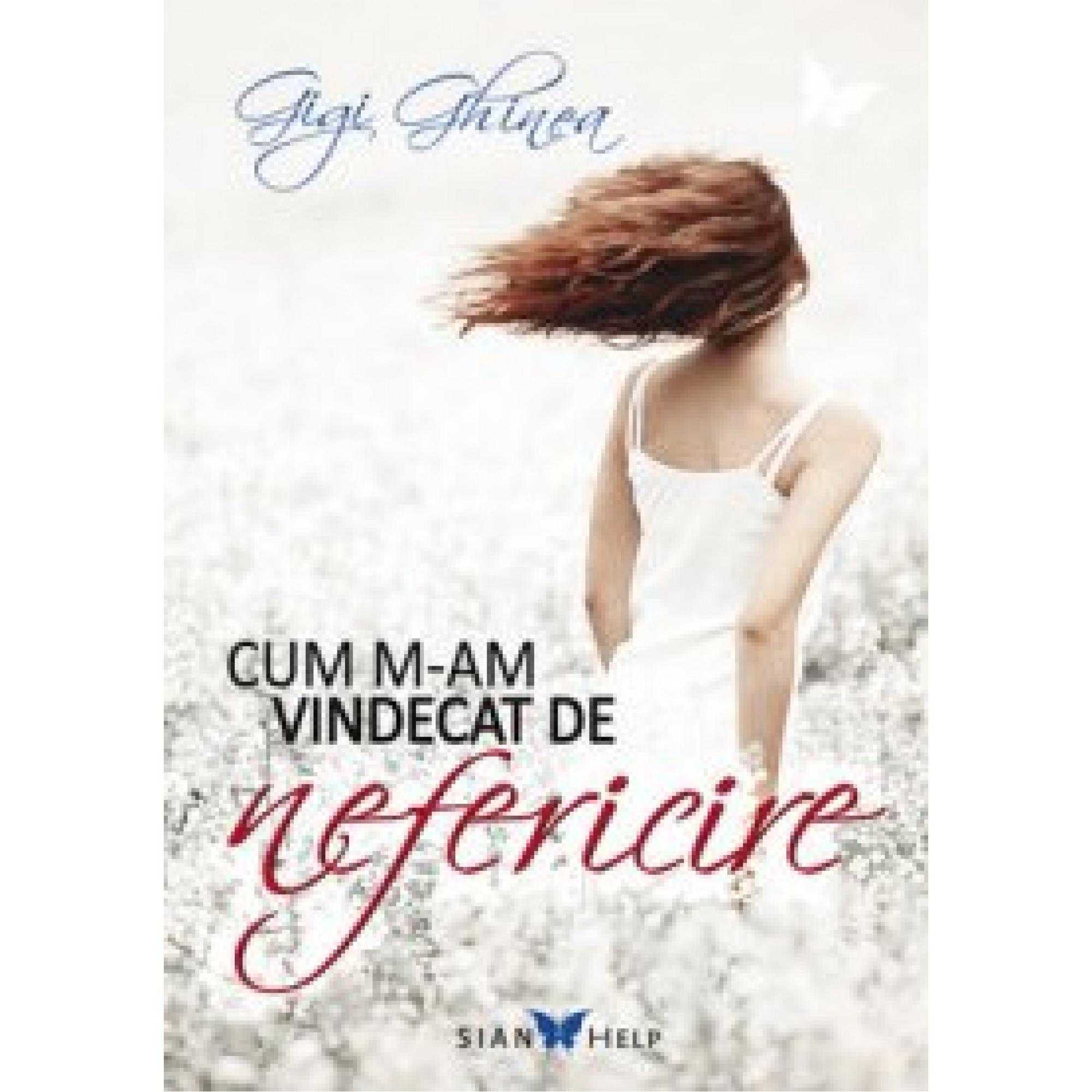Cum m-am vindecat de nefericire; Gigi Ghinea