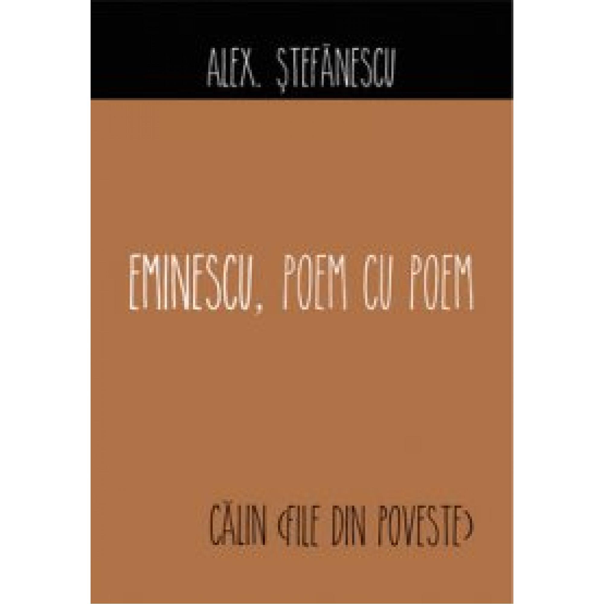 Eminescu, poem cu poem. Călin (file din poveste); Alex. Ștefănescu