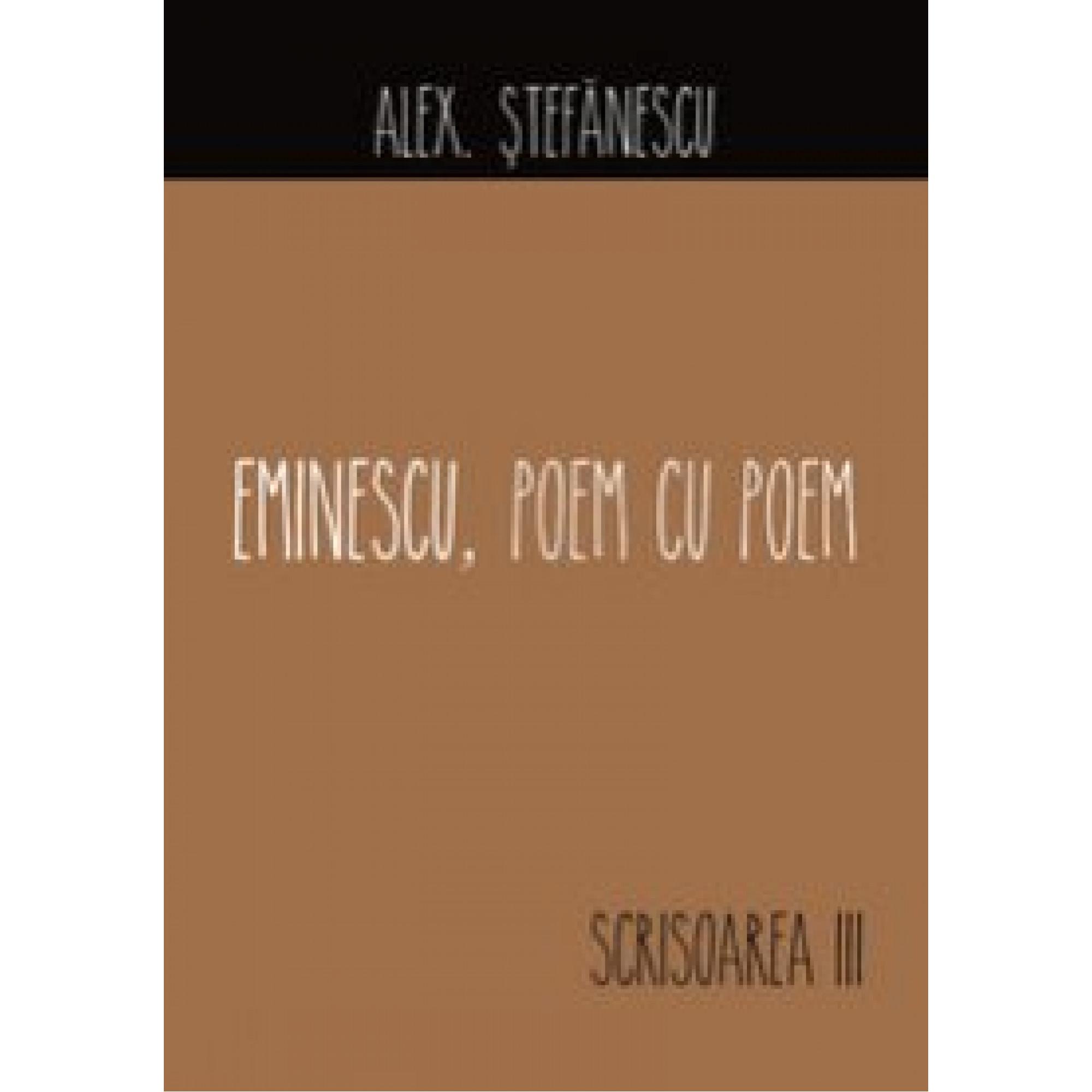 Eminescu, poem cu poem. Scrisoarea a III-a; Alex. Ștefănescu