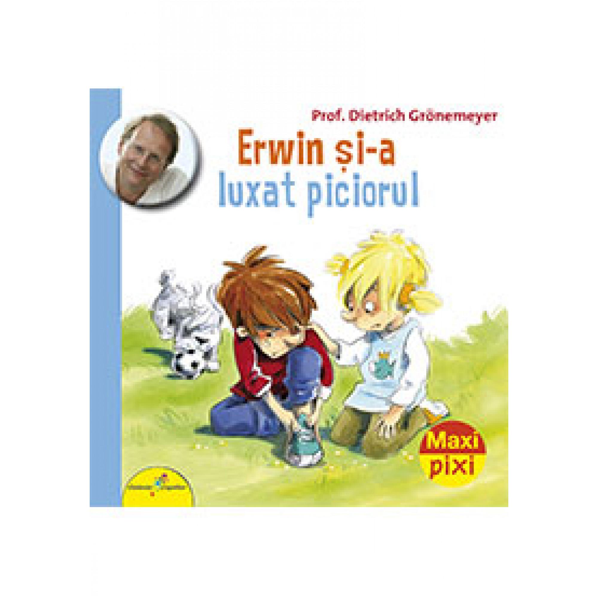 Erwin și-a luxat piciorul. Maxi Pixi; Prof. Dietrich Grönemeyer