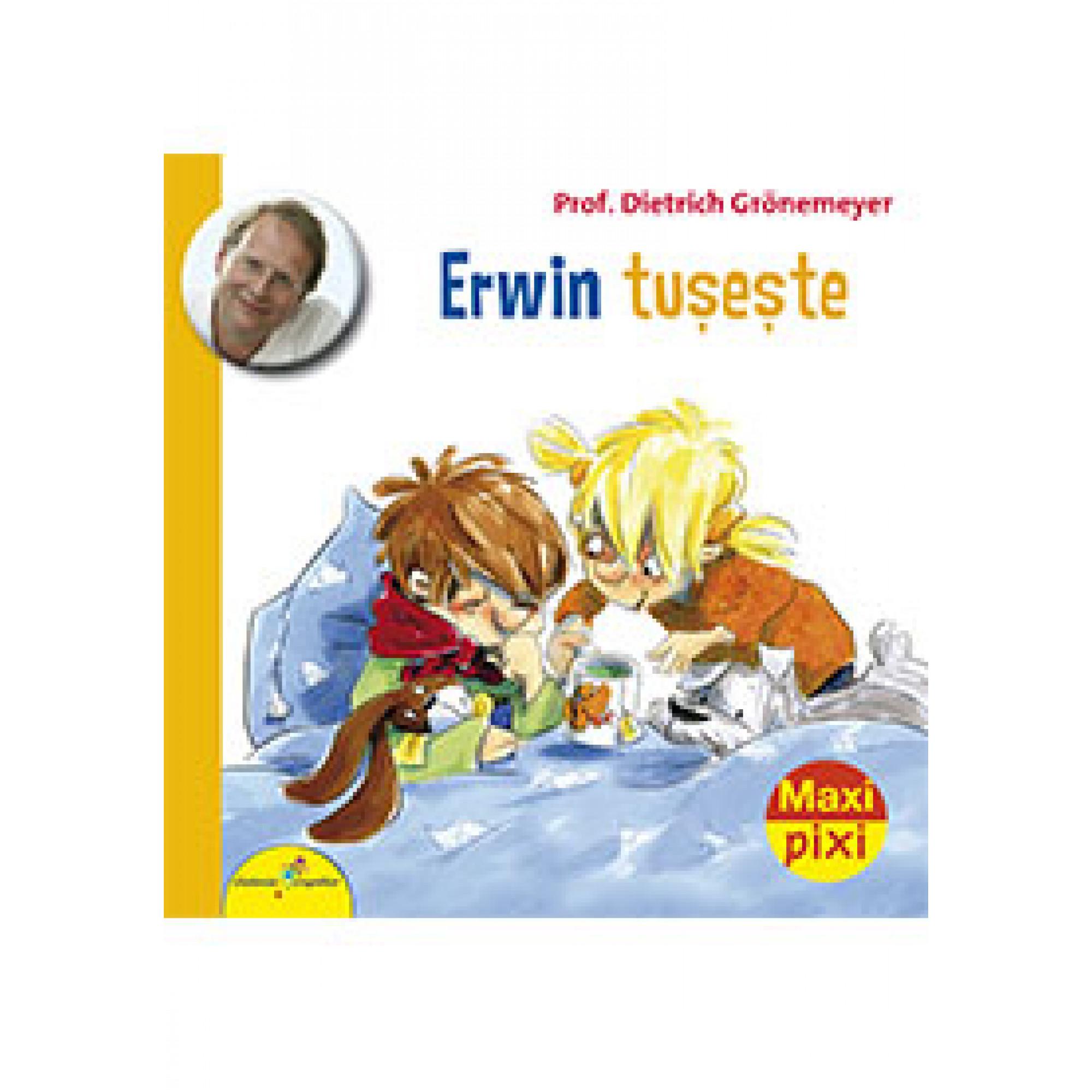 Erwin tușește. Maxi Pixi