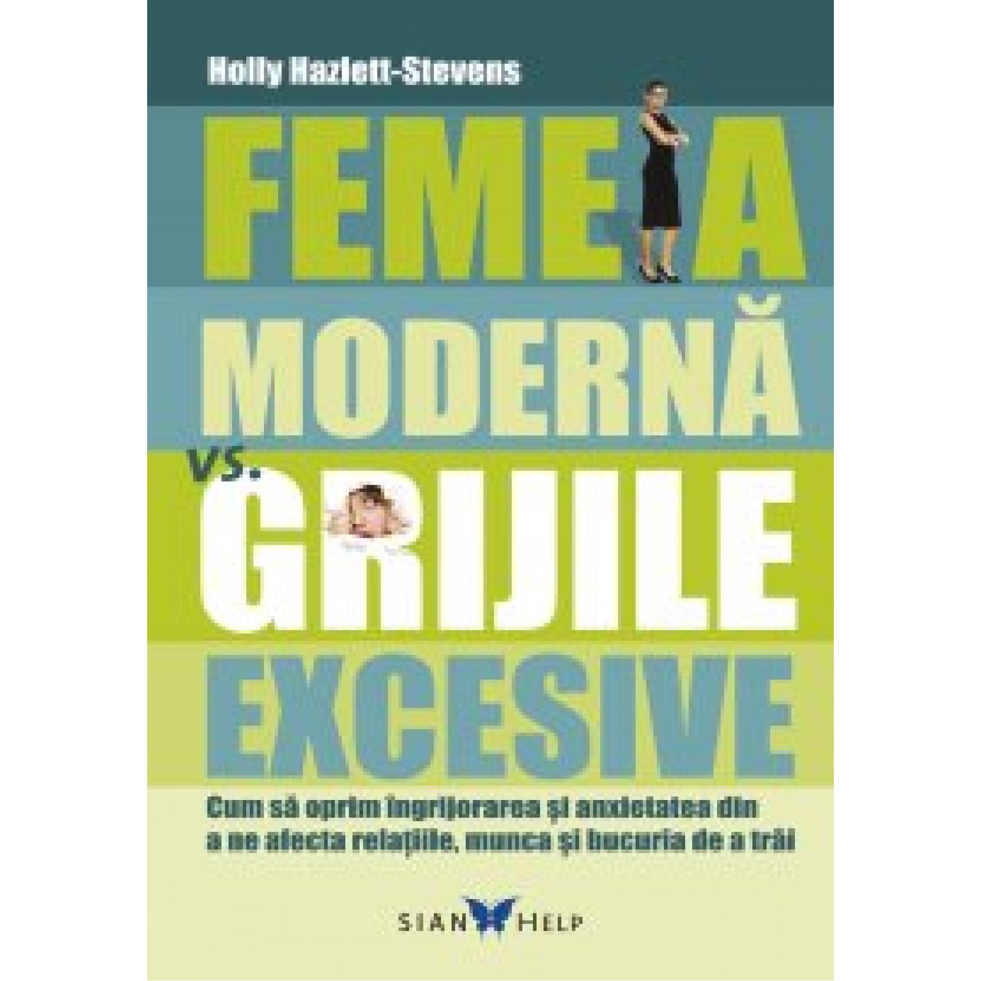 Femeia modernă vs. grijile excesive; Holly Hazlett-Stevens