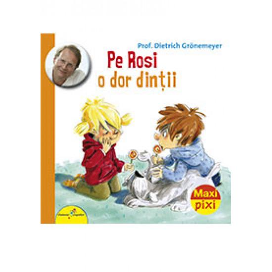 Pe Rosi o dor dinții. Maxi Pixi