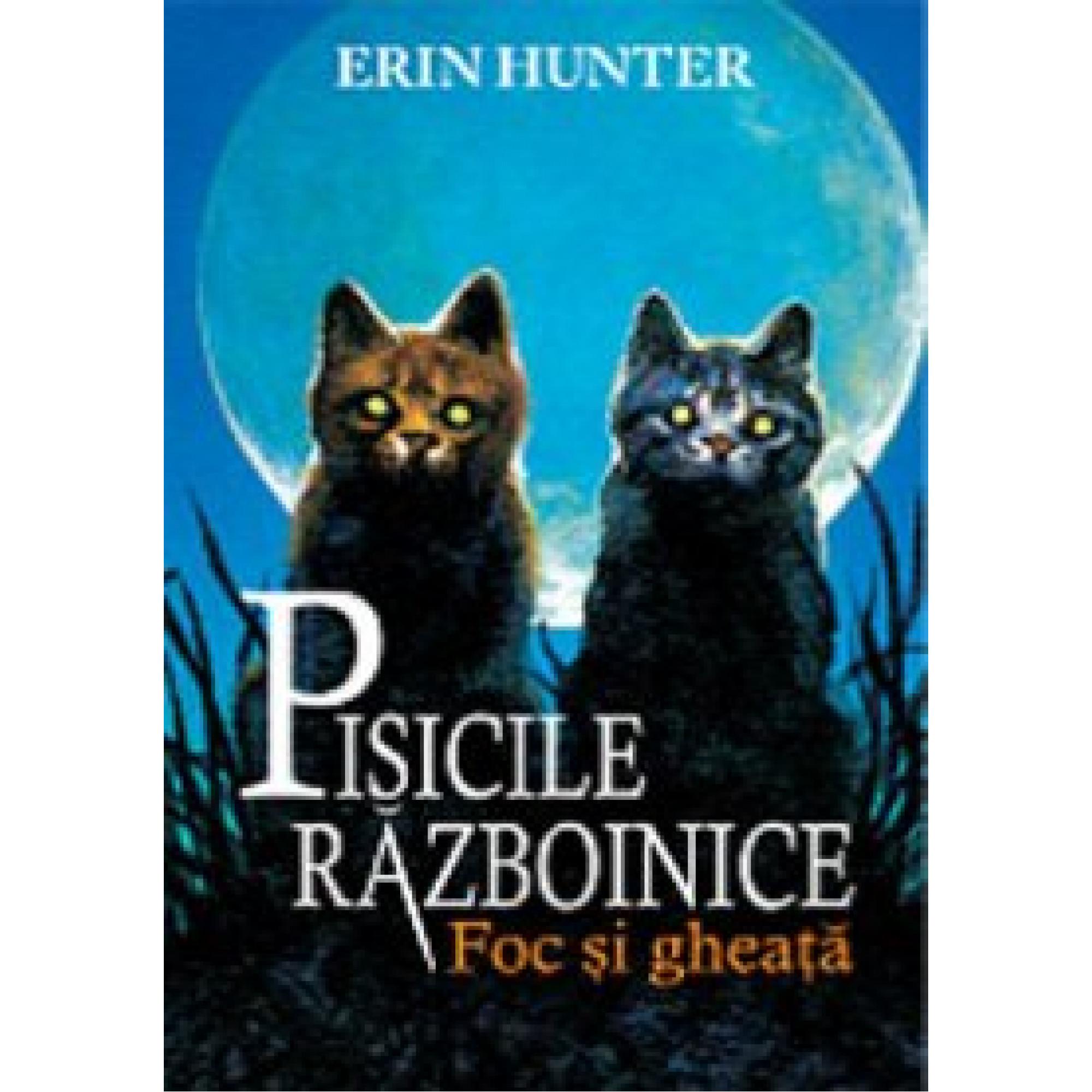 Pisicile războinice. Cartea a II-a - Foc și gheață; Erin Hunter