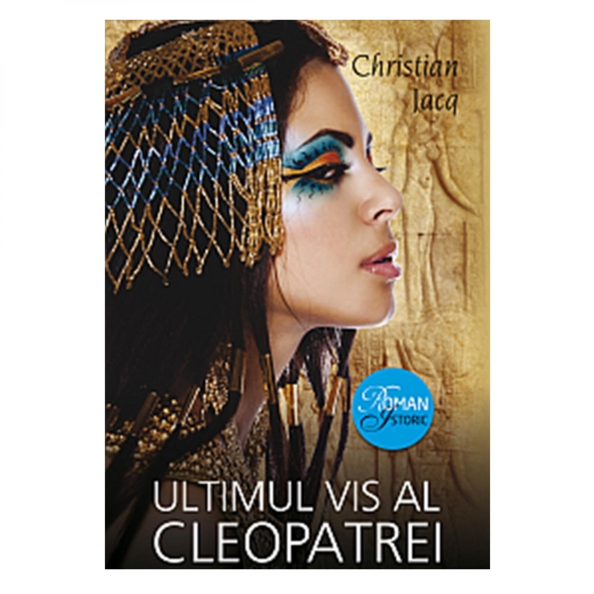 Ultimul vis al Cleopatrei; Christian Jacq