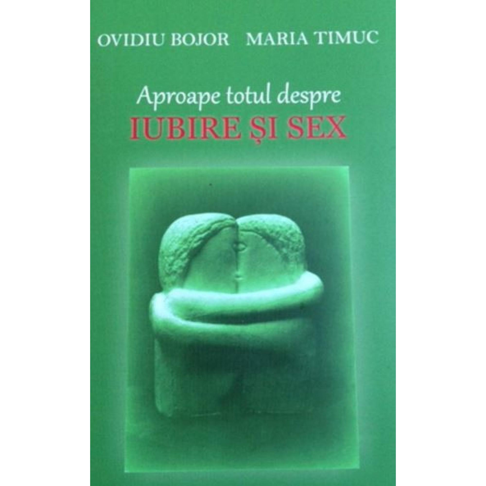 Aproape totul despre iubire si sex; Ovidiu Bojor, Maria Timuc