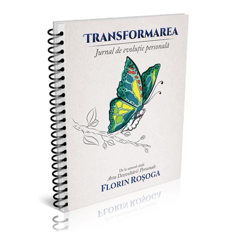 Transformarea: Jurnal de evoluţie personală; Florin Roşoga