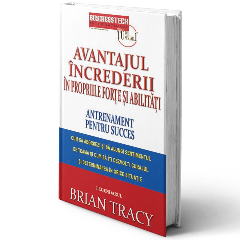 Avantajul încrederii în propriile forțe și abilități - Antrenament de succes; Brian Tracy; carte tipărită