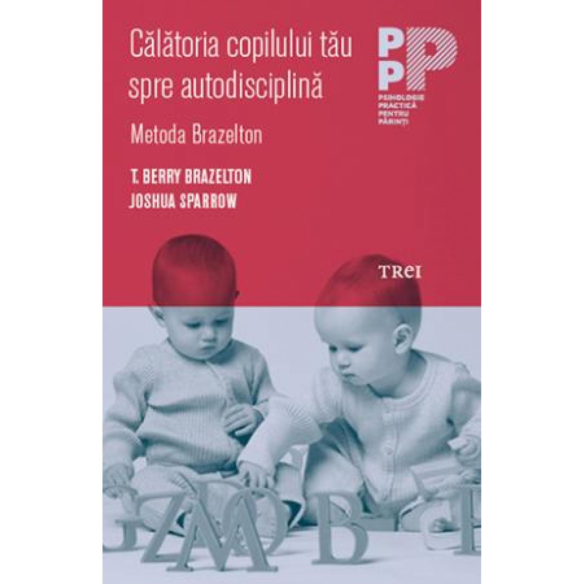 Călătoria copilului tău spre autodisciplină. Metoda Brazelton; T. Berry Brazelton, Joshua Sparrow