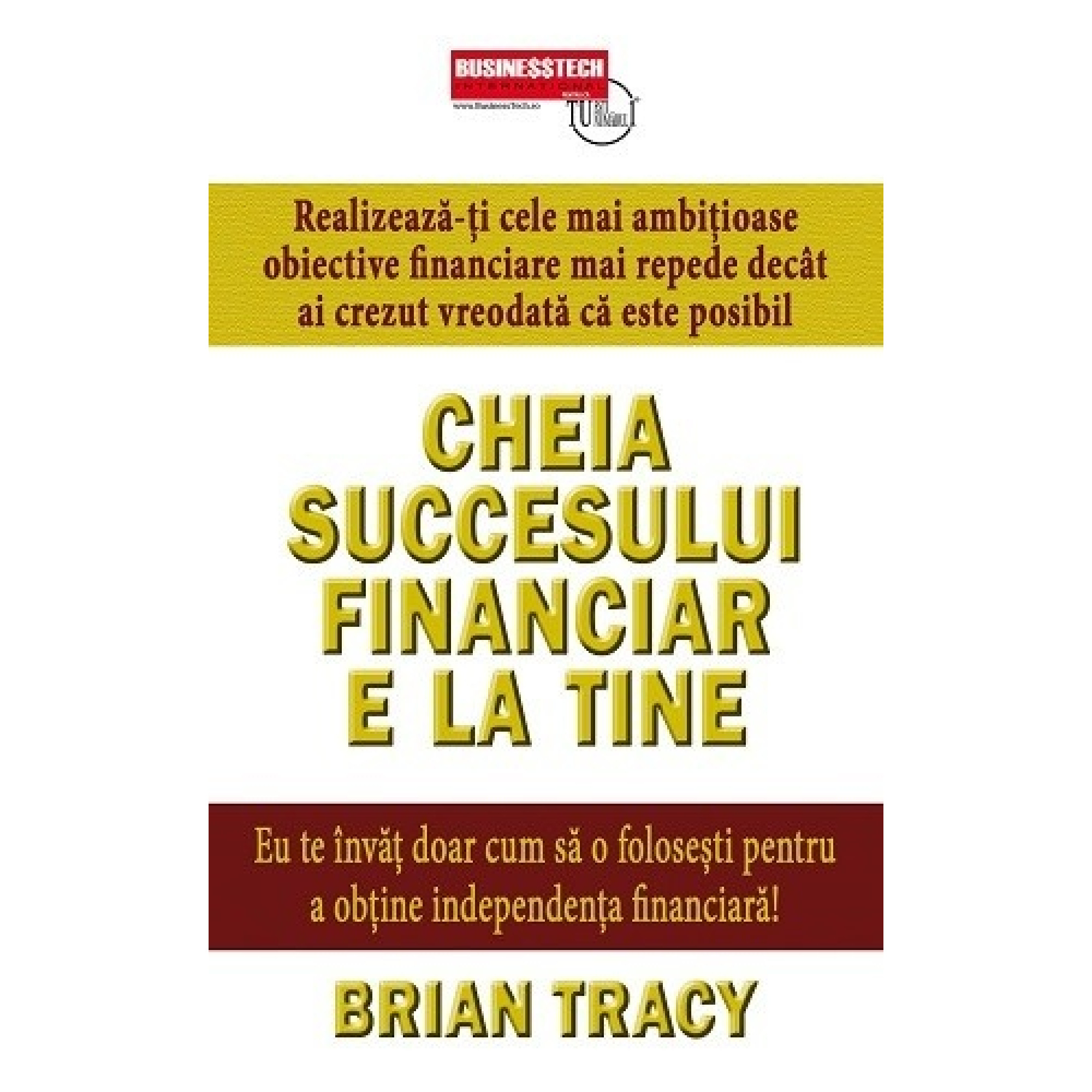 Cheia succesului financiar e la tine; Brian Tracy