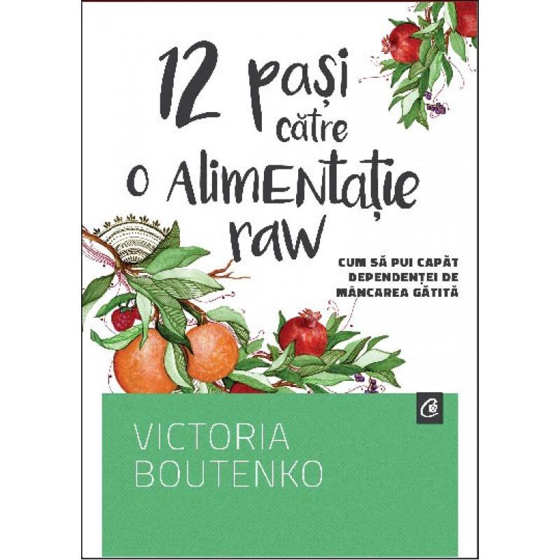 12 pasi catre o alimentatie raw; Victoria Boutenko