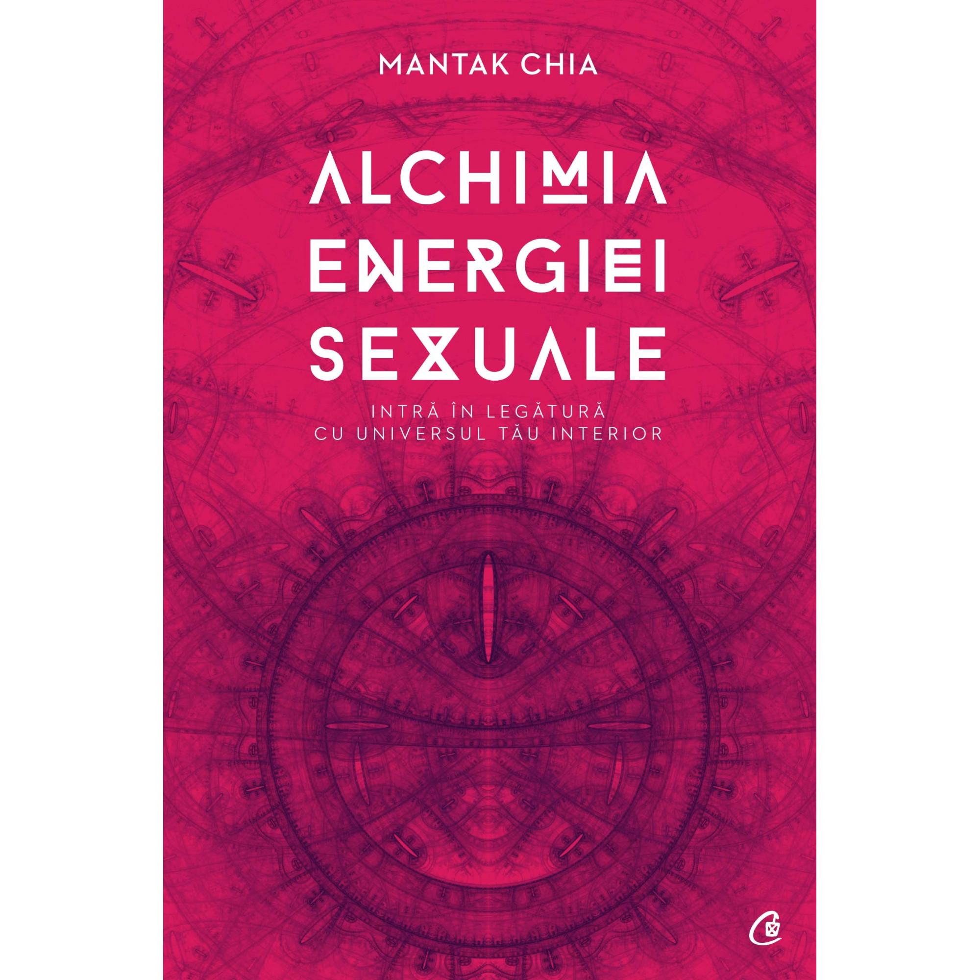 Alchimia energiei sexuale. Intră în legătură cu universul tău interior