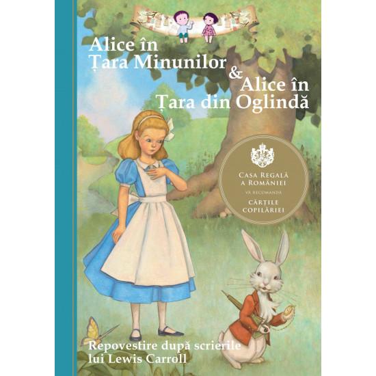 Alice în Ţara Minunilor & Alice în Ţara din Oglindă; Repovestire după scrierile lui Lewis Carroll