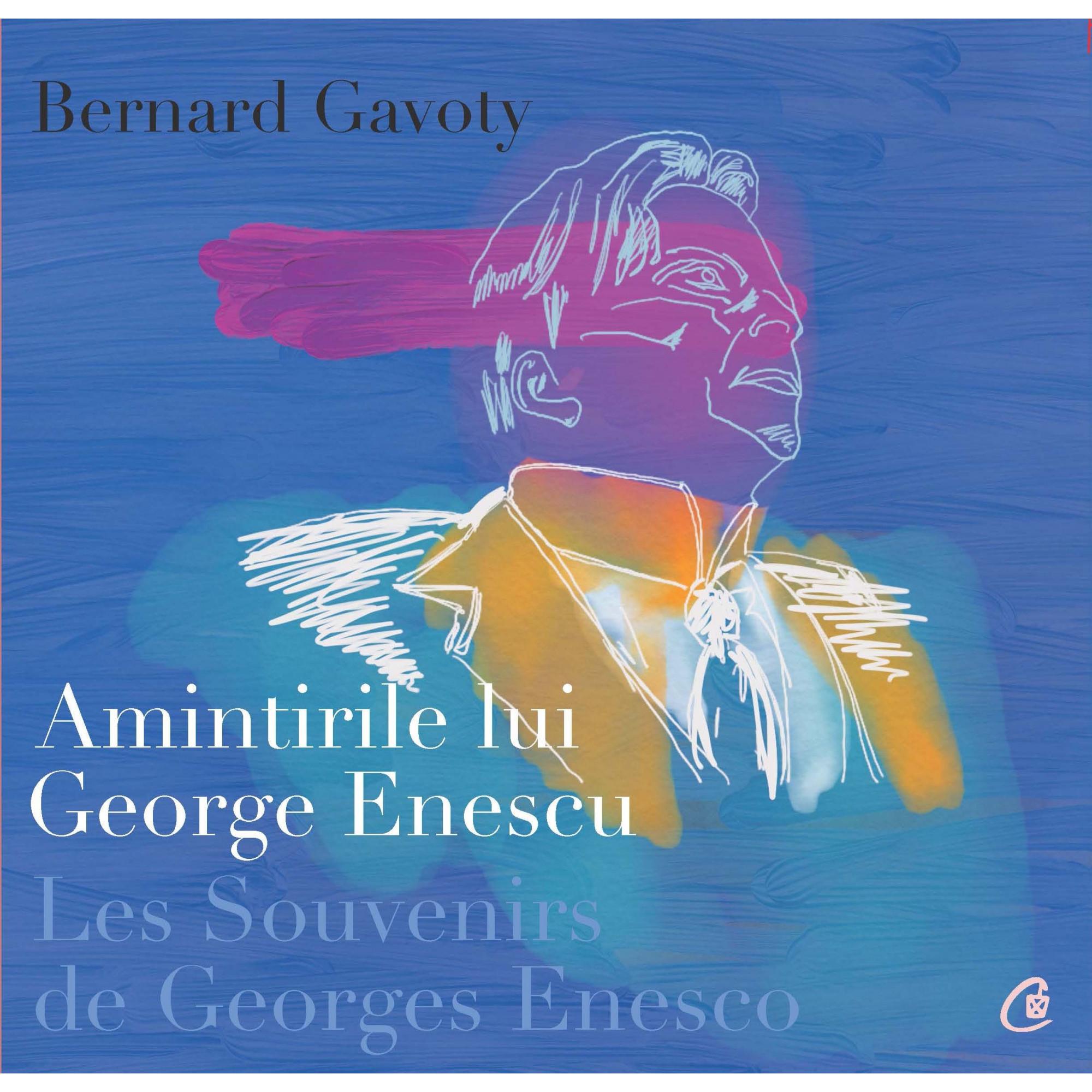 Amintirile lui George Enescu/ Les Souvenirs de Georges Enesco. Ediția a II-a. Ediție bilingvă (franceză și română)