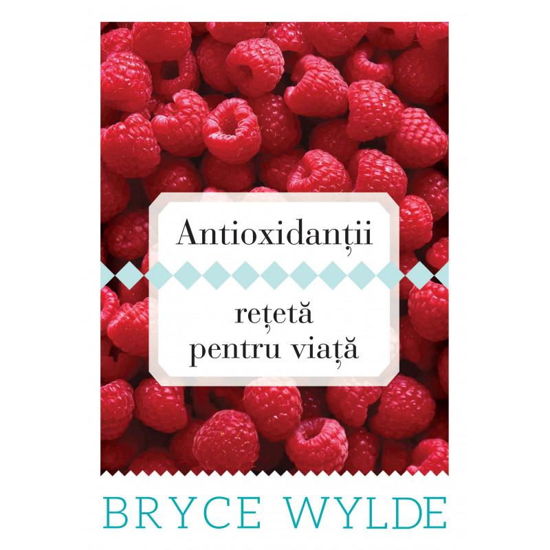 Antioxidanţii, reţetă pentru viaţă; Bryce Wylde