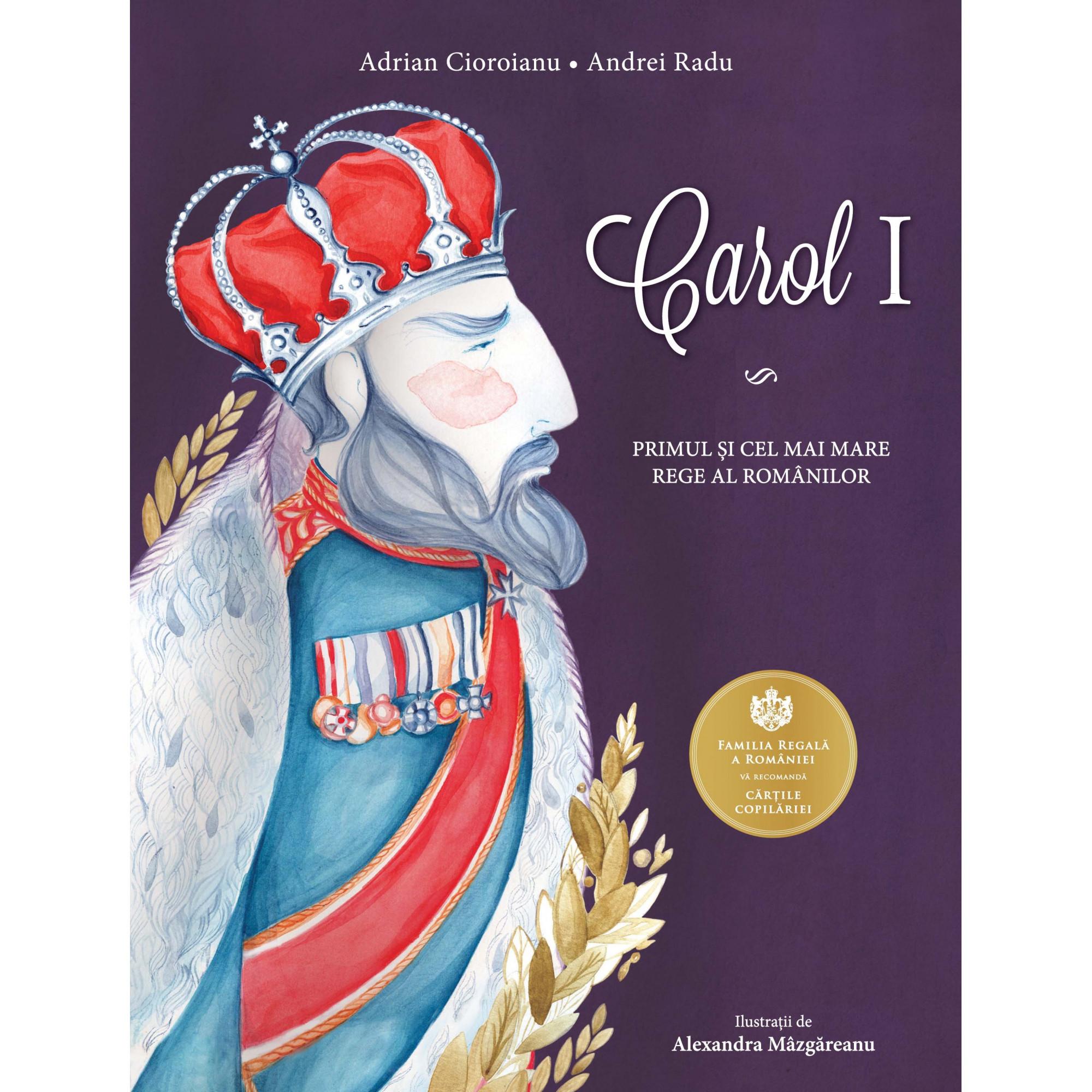 Carol I. Primul și cel mai mare rege al românilor; Adrian Cioroianu, Andrei Radu